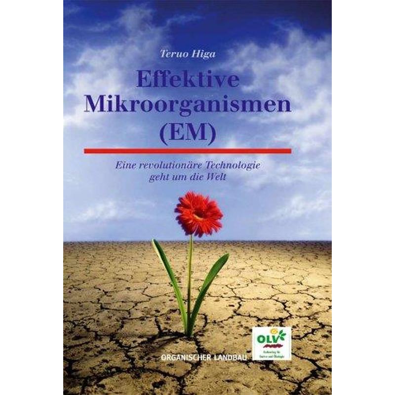 Effektive Mikroorganismen (EM) Eine revolutionäre Technologie geht um die Welt